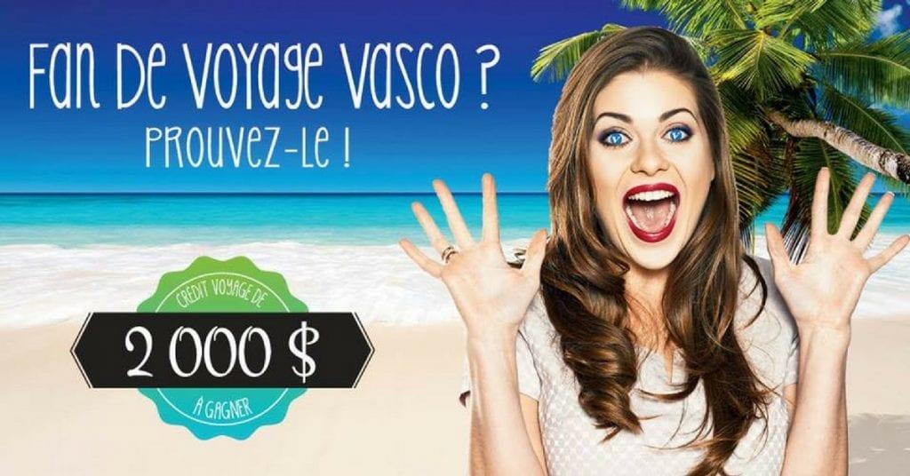 Concours Fan de voyage Vasco - Gagnerun crédit voyage de 2000$