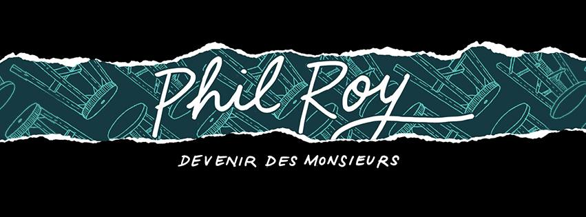 Phil Roy Devenir des monsieurs