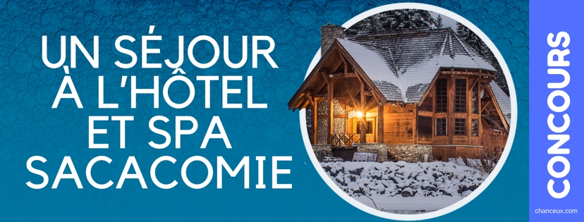 Gagnez Un séjour à l'hôtel et spa Sacacomie