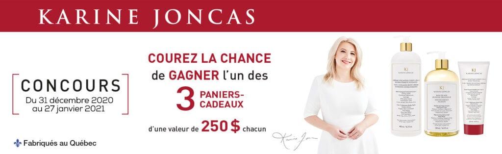 GAGNEZ L'UN DES 3 PANIERS-CADEAUX KARINE JONCAS D'UNE VALEUR DE 250$ CHACUN!