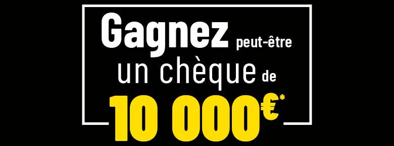 Gagnez 1 chèque de 10 000 euros