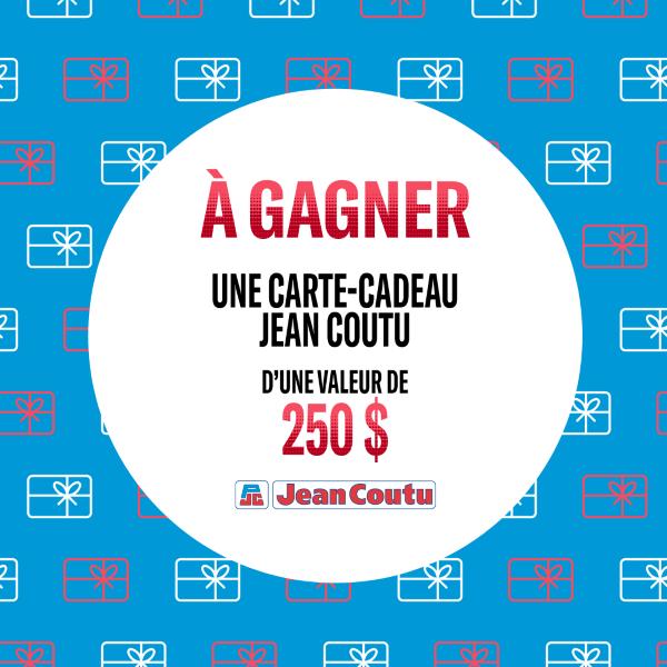 GAGNEZ UNE CARTE-CADEAU D'UNE VALEUR DE 250$ CHEZ JEAN COUTU!