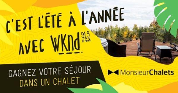 C'EST L'ÉTÉ À L'ANNÉE AVEC WKND 91,9 ET MONSIEUR CHALETS!