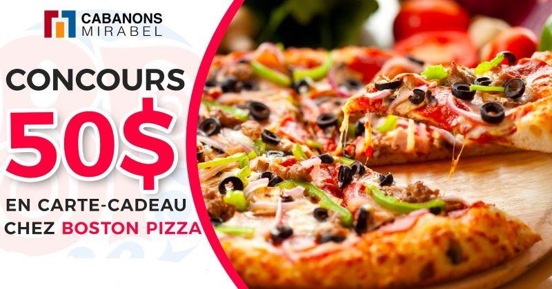 GAGNEZ UN CERTIFICAT-CADEAU DE 50$ CHEZ BOSTON PIZZA!