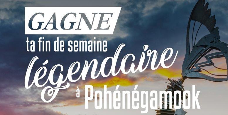 GAGNE TA FIN DE SEMAINE LÉGENDAIRE À POHÉNÉGAMOOK!