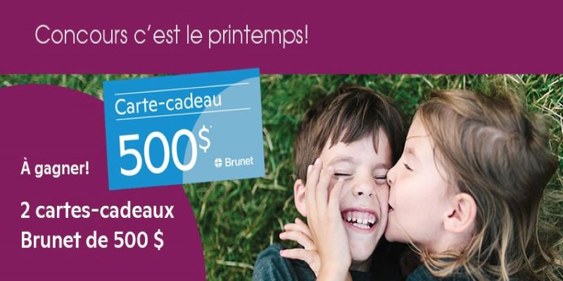 GAGNEZ L'UNE DES 2 CARTES-CADEAUX BRUNET DE 500$ CHACUNE!