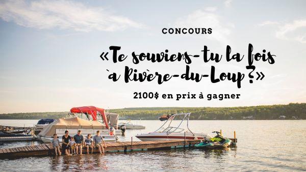 2100$ EN PRIX À GAGNER OFFERTS PAR TOURISME RIVIÈRE DU LOUP!