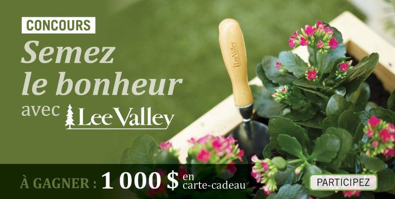 GAGNEZ UNE CARTE-CADEAU D'UN MONTANT 1000 $ ÉCHANGEABLE CONTRE DES PRODUITS DE JARDINAGE LEE VALLEY!