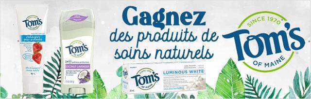 GAGNEZ DES PRODUITS DE SOINS NATURELS DE TOM'S OF MAINE!