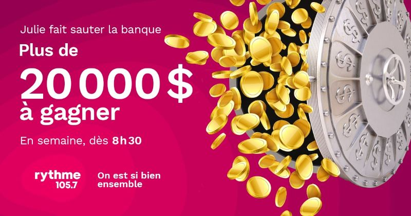 DÈS LE 30 AOÛT, JULIE FAIT SAUTER LA BANQUE! 20 000$ À GAGNER!